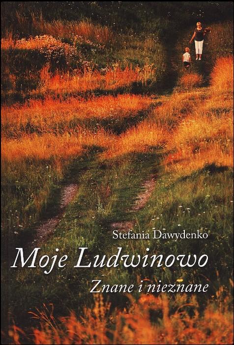 Dawydenko, Stefania. Moje Ludwinowo: znane i nieznane. – Vilnius, 2015.  Knygos viršelis