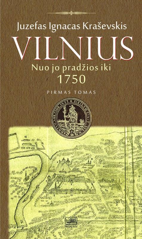 Kraševskis, Juzefas Ignacas. Vilnius nuo jo pradžios iki  1750 metų. T. 1. – Vilnius, 2014. Knygos viršelis