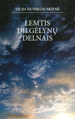 Dumbliauskienė, Vilija. Lemtis dilgėlynų delnais. – Vilnius, 2006. Knygos viršelis