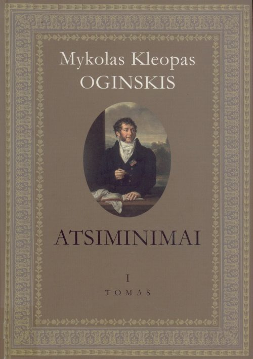 Oginskis, Mykolas Kleopas. Atsiminimai. T. 1. – Vilnius, 2007. Knygos viršelis