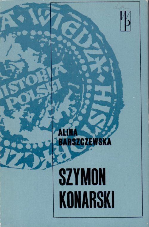 Barszczewska-Krupa, Alisa. Szymon Konarski. – Warszawa, 1976. Knygos viršelis