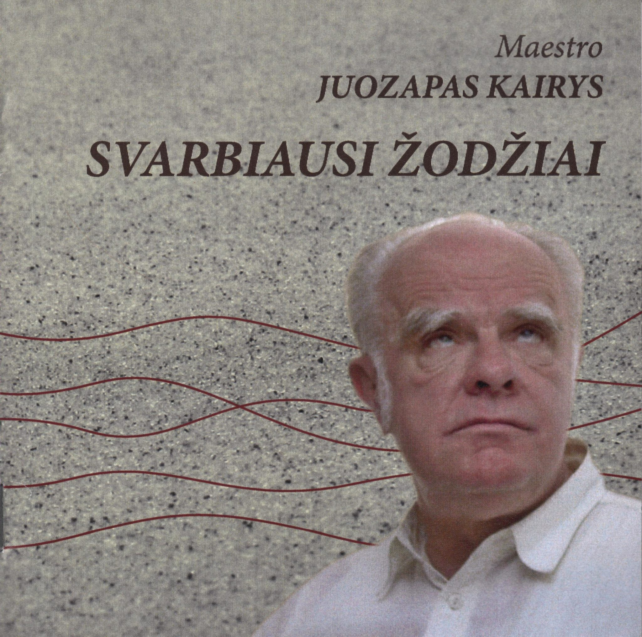 Maestro Juozapas Kairys. Svarbiausi žodžiai. – Vilnius, 2008. Kompaktinės plokštelės viršelis.