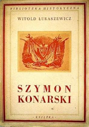 Łukaszewicz, Witold. Szymon Konarski (1808–1839). – Warszawa, 1948. Knygos viršelis