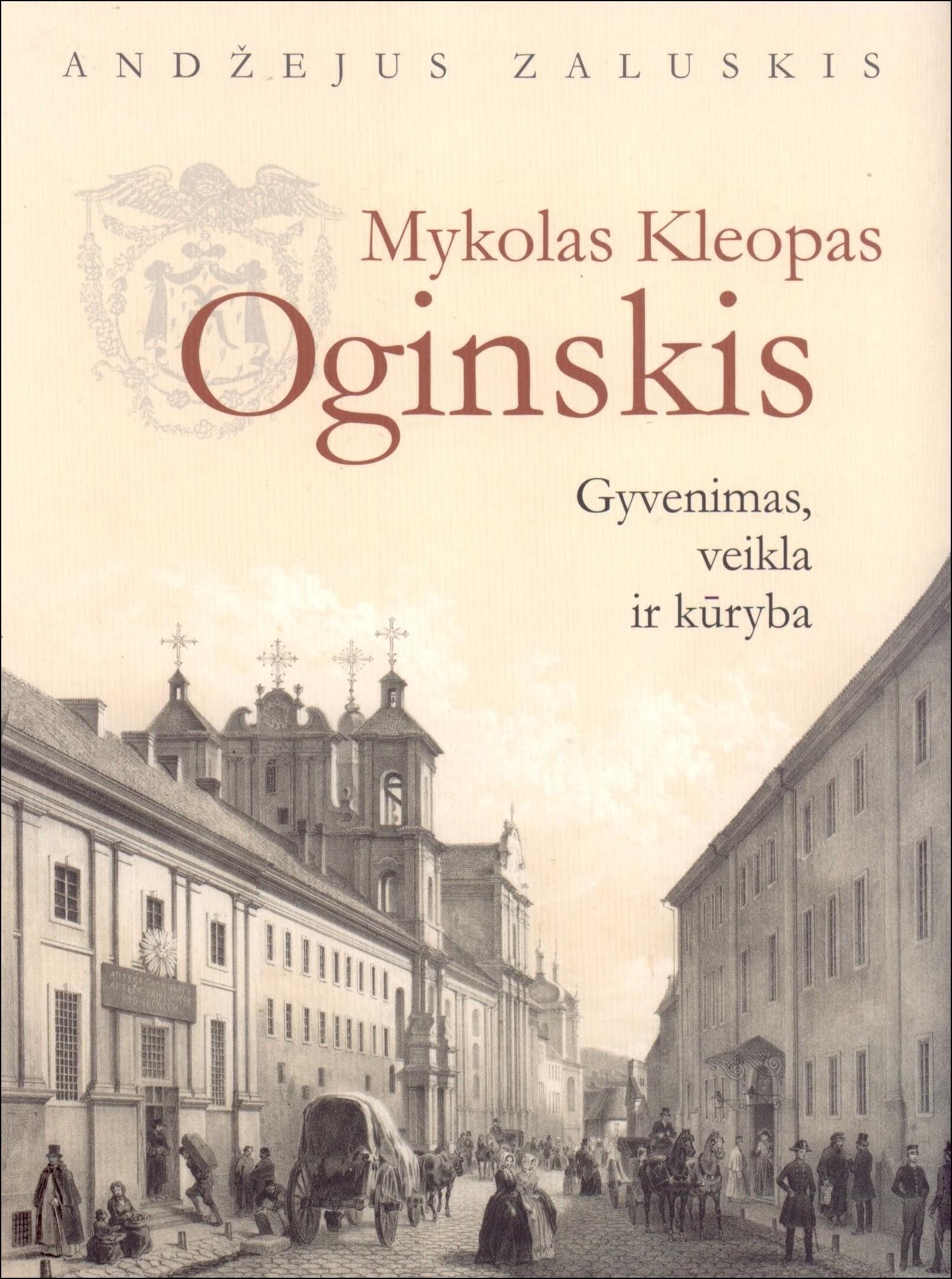 Zaluskis, Andžejus. Mykolas Kleopas Oginskis: gyvenimas, veikla ir kūryba. – Vilnius, 2015. Knygos viršelis
