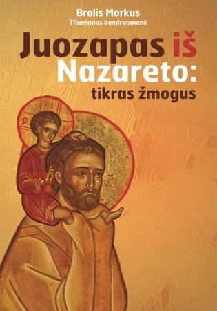 Morkus, brolis. Juozapas iš Nazareto: tikras žmogus. – [Steponiškės, Zarasų r.], 2016. Knygos viršelis
