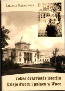 Narkovič, Liliana. Vokės dvarvietės istorija = Dzieje dworu i pałacu w Wace - See more at: http://www.vcb.lt/liliana-narkowich-vokes-dvarvietes-istorija-dzieje-dworu-palacu-w-wace. - Vilnius, 2015 knygos viršelis