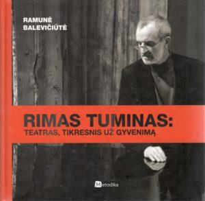 Balevičiūtė, Ramunė. Rimas Tuminas: teatras, tikresnis už gyvenimą: žaidimas Rimo Tumino teatre. – Vilnius, 2012. Knygos viršelis